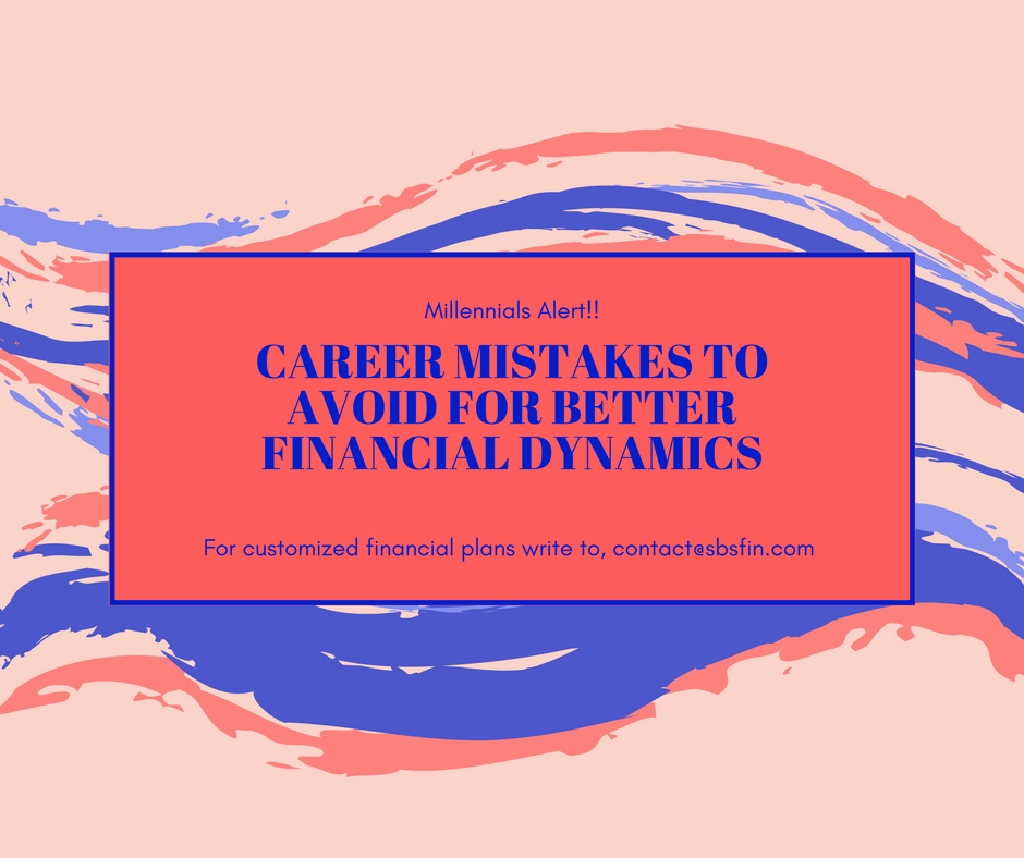 Career Mistakes to avoid for better Financial Dynamics
