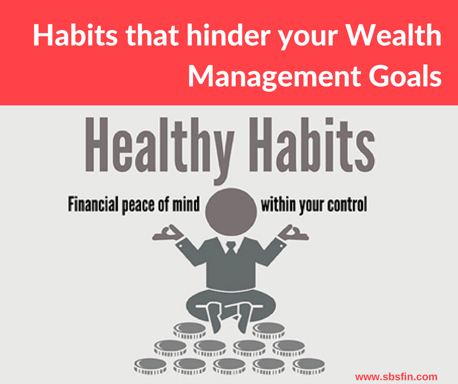 Habits that hinder your wealth management goals