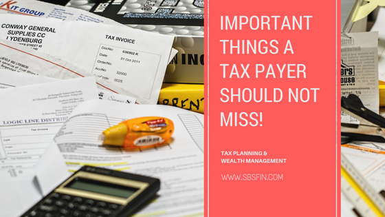 Important things a Tax Payer should not miss!