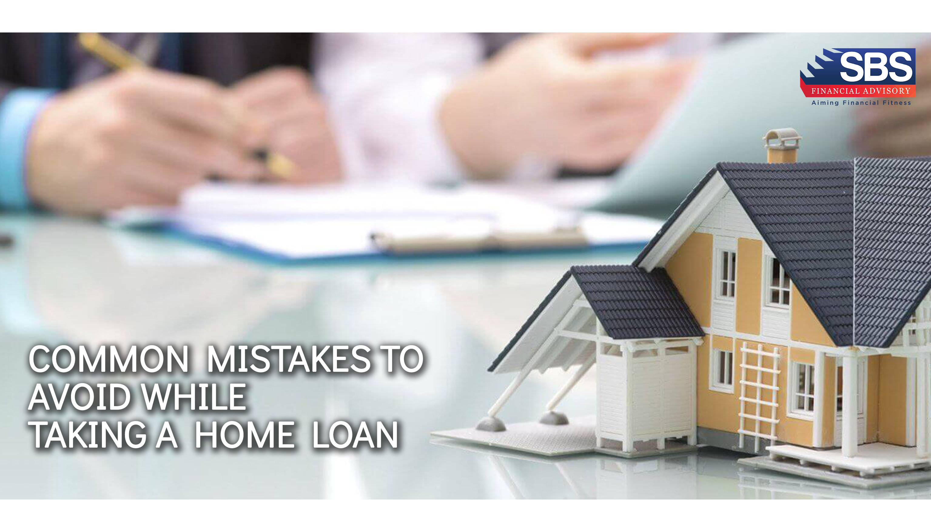 Common Mistakes To Avoid While Taking A Home Loan