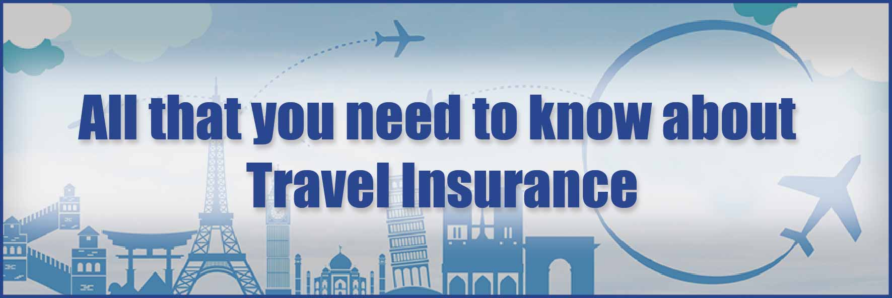 All that you need to know about Travel Insurance