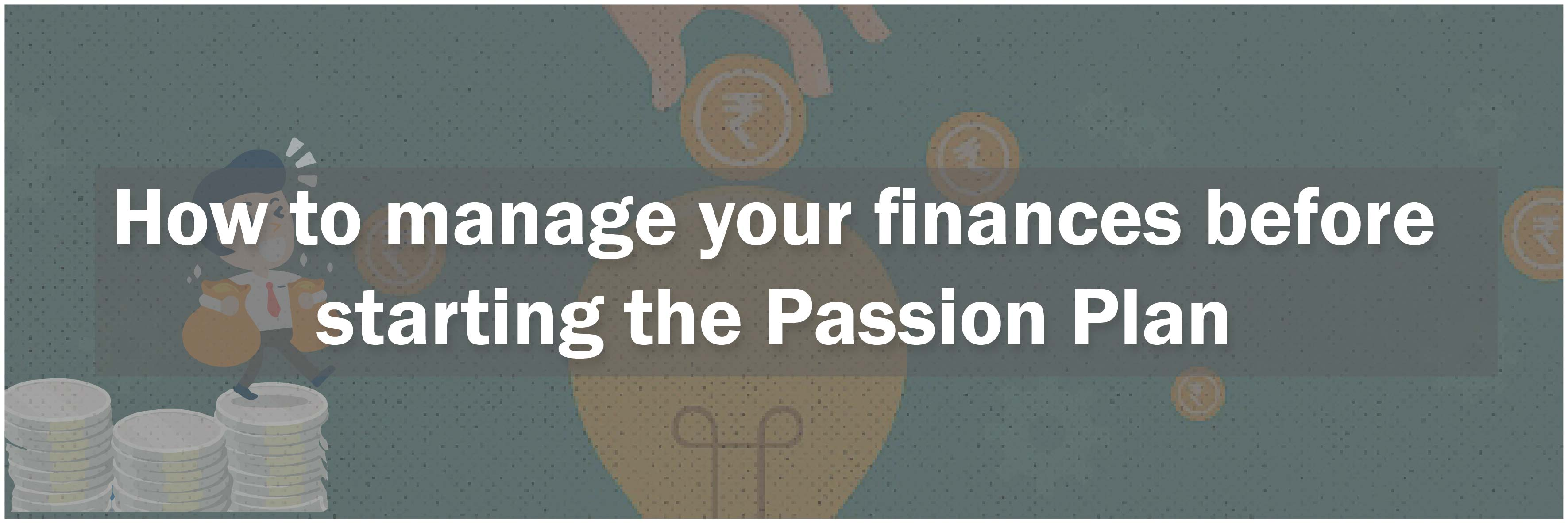 How to manage your finances before starting the Passion Plan