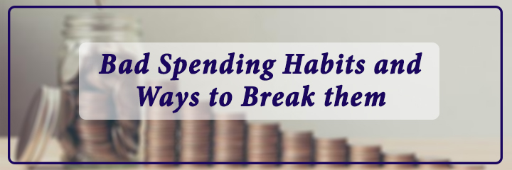 Bad Spending Habits and Ways to Break them