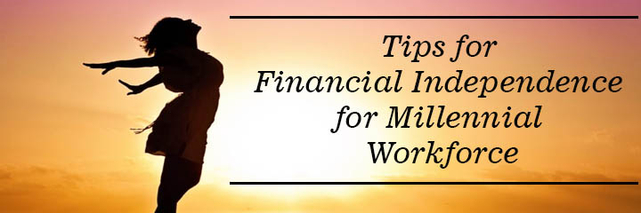 Tips for financial independence for Millennial Workforce