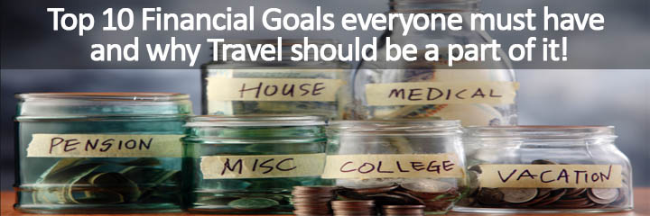 Top 10 Financial Goals everyone must have and why Travel should be a part of it