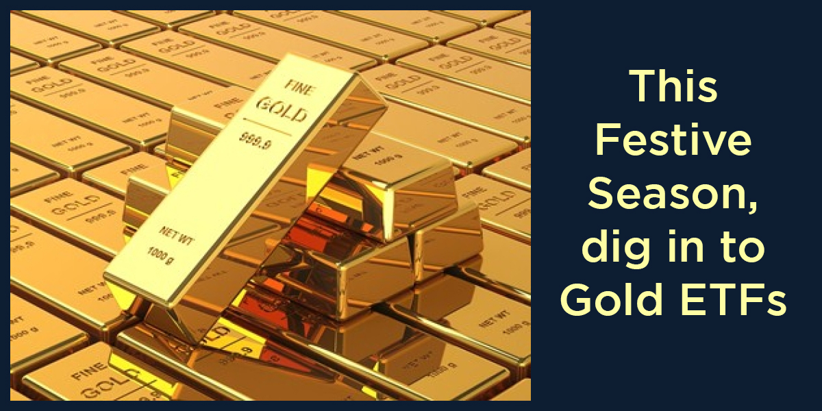 This Festive Season, dig in to Gold ETFs